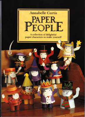 Paper People A Collection of Delightful Paper Characters to Make Yourself by Annabelle Curtis
