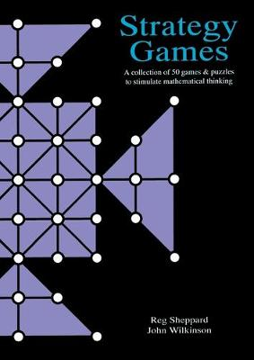 Strategy Games File A Collection of 50 Games & Puzzles to Stimulate Mathematical Thinking by Reg Sheppard, John Wilkinson