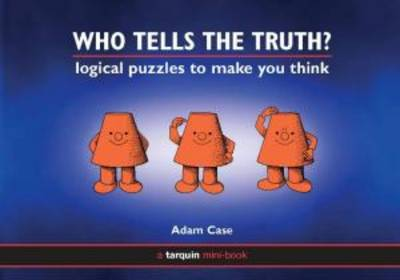 Who Tells the Truth? Collection of Logical Puzzles to Make You Think by Adam Case
