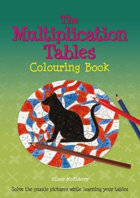 The Multiplication Tables Colouring Book Solve the Puzzle Pictures While Learning Your Tables by Hilary McElderry
