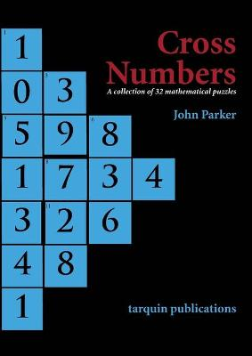 Cross Numbers A Collection of 32 Mathematical Puzzles by John Parker
