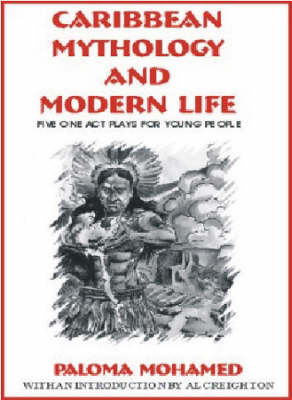 Caribbean Mythology And Modern Life 5 Plays For Young People by Paloma Mohamed