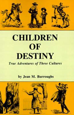 Children of Destiny True Adventures of Three Cultures by Jean M Burroughs