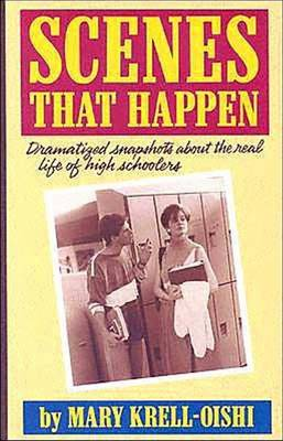 Scenes That Happen Dramatised Snapshots about the Real Life of High Schoolers by Mary Krell-Oishi