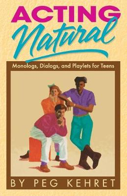 Acting Natural Monologues, Dialogues and Playlets for Teens by Peg Kehret