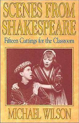Scenes from Shakespeare Fifteen Cuttings for the Classroom by William Shakespeare