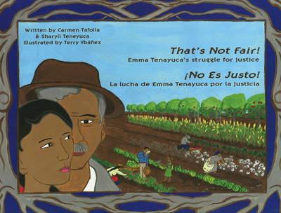 That's Not Fair! / No Es Justo! Emma Tenayuca's Struggle for Justice/La Lucha de Emma Tenayuca por La Justicia by Carmen, Ph.D. Tafolla, Sharyll Teneyuca