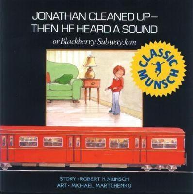 Jonathan Cleaned Up?Then He Heard a Sound or Blackberry Subway Jam by Robert Munsch