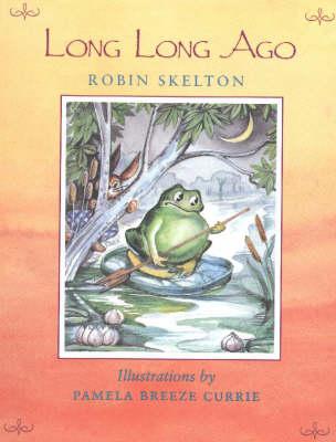Long Long Ago by Robin Skelton