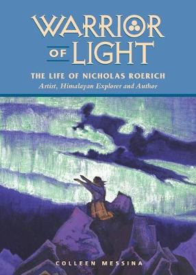 Warrior of Light The Life of Nicholas Roerich by Colleen Messina