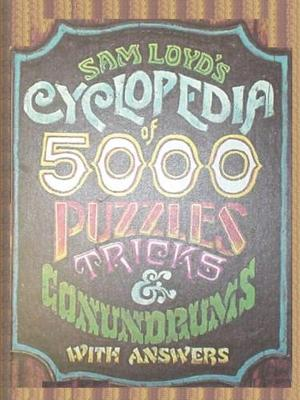 Sam Loyd's Cyclopedia of 5000 Puzzles Tricks and Conundrums with Answers by Sam Loyd, Sam Sloan
