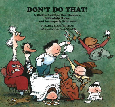 Don't Do That! A Child's Guide to Bad Manners, Ridiculous Rules, and Inadequate Etiquette by Barry Louis Polisar