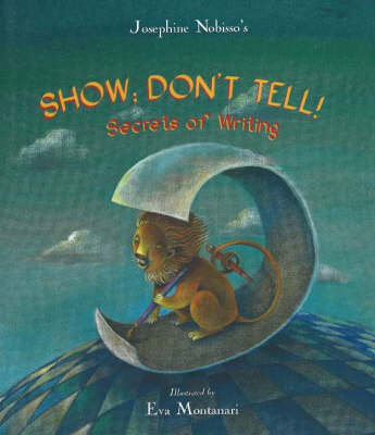 Show, Don't Tell! Secrets of Writing by Josephine Nobisso