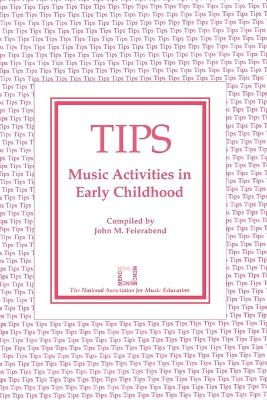 TIPS Music Activities in Early Childhood by John M. Feierabend