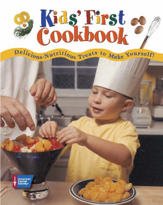 Kids' First Cookbook Delicious-Nutritious Treats to Make Yourself! by American Cancer Society