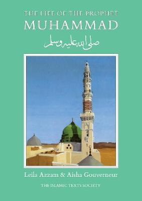 The Life of the Prophet Muhammad by Leila Azzam, Aisha Gouverneur