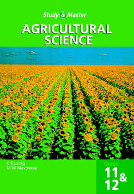 Study and Master Agricultural Science Grade 11 and 12 by C.E. Laing, M.M. Mavovana