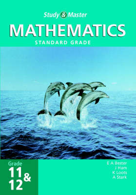 Study and Master Mathematics Grade 11 and 12 SG by E.A. Bester, J. Ham, Klarin Loots, A. Stark