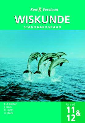 Ken en Verstaan Wiskunde Graad 11 and 12 SG by E.A. Bester, J. Ham, Klarin Loots, A. Stark
