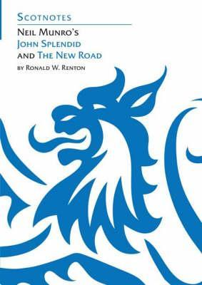 Neil Munro's John Splendid and the New Road by Ronald W. Renton