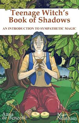 Teenage Witches Book of Shadows Introduction to Sympathetic Magic by Anna De Benzelle, Mary Neasham