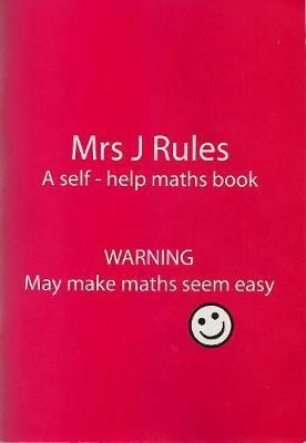 Mrs J.Rules A Self-help Maths Book by