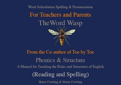 The Word Wasp A Manual for Teaching the Rules and Structures of Spelling by Harry Cowling, Marie Cowling