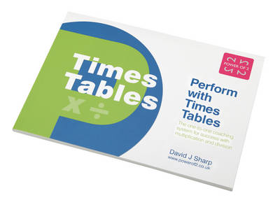 Perform with Times Tables The One-to-one Coaching System for Success with Multiplication and Division by David J. Sharp
