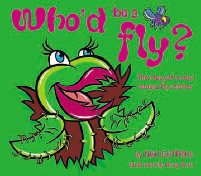 Who'd be a Fly? The Story of a Very Hungry Fly Catcher by Neil Griffiths