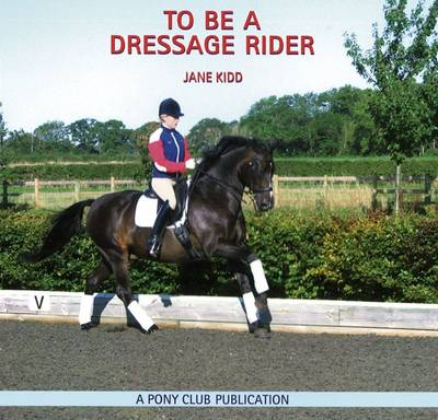 To be a Dressage Rider by Jane Kidd