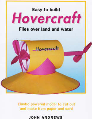 Easy to Build Hovercraft Flies Over Land and Water by John Roger William Andrews