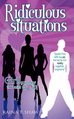 Ridiculous Situations by Raina T Shaw, Allan Sealy