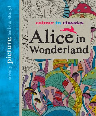 Colour in Classics: Alice in Wonderland by