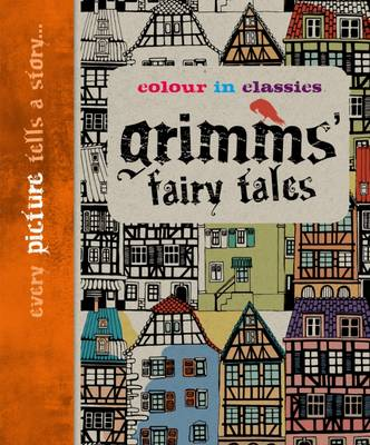Colour in Classics: Grimm's Fairy Tales by