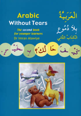 Arabic without Tears The Second Book for Younger Learners by Imran Hamza Alawiye