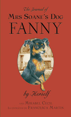 The Journal of Mrs Soane's Dog Fanny, by Herself by Mirabel Cecil