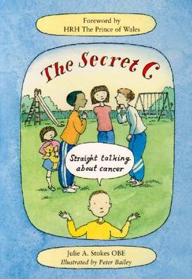The Secret C Straight Talking About Cancer by Julie Stokes, Vicky Fullick