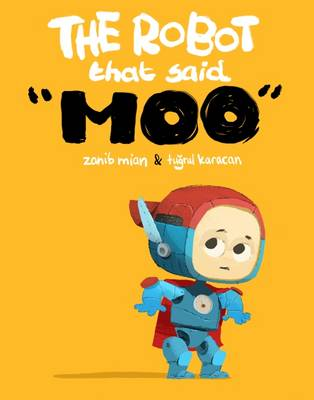 The Robot That Said Moo by Zanib Mian