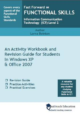 Fast Forward Functional Skills Information Communication Technology (ICT) Level 2 An Activity Workbook and Revision Guide for Students in Windows XP and Office 2007 by Lorna Bointon