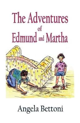 The Adventures of Edmund and Martha by Angela Bettoni