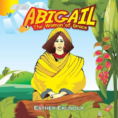 Abigail - The Woman of Grace by Esther Ekunola