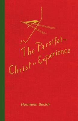 The Parsifal=Christ=Experience in Wagner's Music Drama by Hermann Beckh