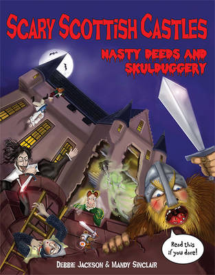 Scary Scottish Castles Nasty Deeds & Skulduggery by Debbie Jackson