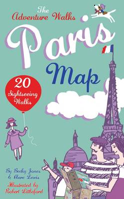 Adventure Walks Paris Map, the 20 Paris Sightseeing Walks by Becky Jones, Clare Lewis
