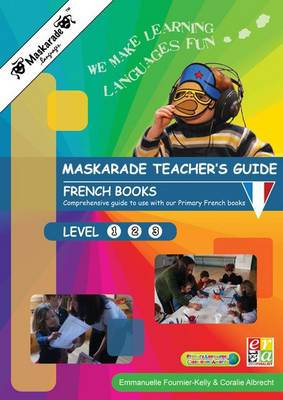 Maskarade Teacher's Guide - French Books Primary Level 1, 2,3 Teacher's Guide for French Books Year 3 to 6 Levels by Coralie Albrecht, Emmanuelle Fournier-Kelly