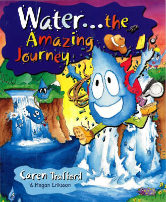 Water... The Amazing Journey by Caren Trafford