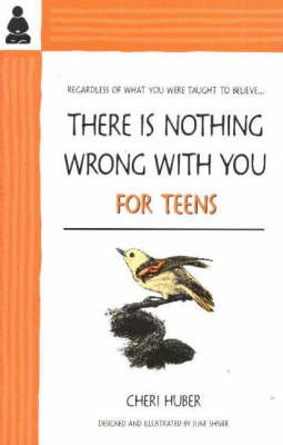 There is Nothing Wrong with You For Teens by Cheri Huber