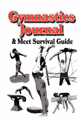 Gymnastics Journal & Meet Survival Guide by Rik Feeney