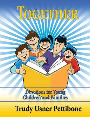 Together Devotions for Young Children and Families by Trudy Usner Pettibonne