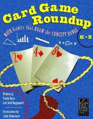Card Game Roundup - K-2 Math Games the Roam the Concept Range by Josh Rappaport, Trudy Bortz